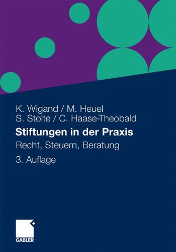 Stiftungen in der Praxis: Recht, Steuern, Beratung (German Edition)