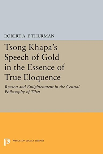 Tsong Khapa's Speech of Gold in the Essence of True Eloquence: Reason and Enlightenment in the Central Philosophy of Tibet (Princeton Legacy Library)