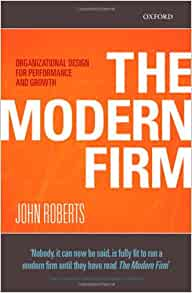 Amazon Com The Modern Firm Organizational Design For Performance And Growth Clarendon Lectures In Management Studies 9780198293750 Roberts John Books