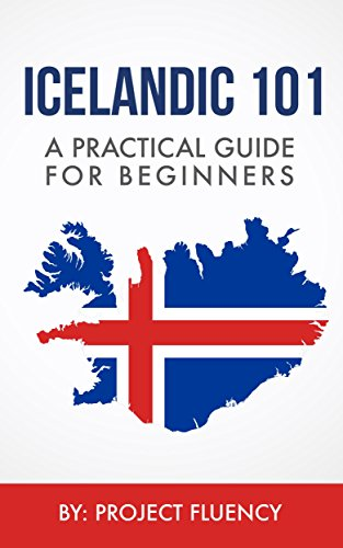 Icelandic: 101 A Practical Guide for Beginners: Speak Icelandic, Fast Language Learning,...