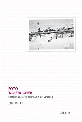 Foto-Tagebücher: Performative Aufzeichnung als Strategie (Kunst und Kulturwissenschaft in der Gegenwart, Band 7)