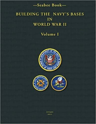 -Seabee Book- Building the Navy's Bases in World War II Volume I by U.S. Navy Bureau Of Yards and Docks 1947 (2011-04-19)