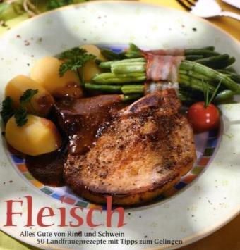 Fleisch: Alles Gute von Rind und Schwein. 50 Landfrauenrezepte mit Tipps zum Gelingen