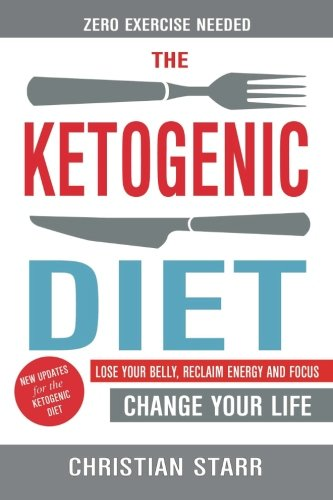 Ketogenic Diet: Lose Your Belly, Reclaim Energy And Focus, Change Your Life - ZE