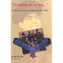 I'm Staying With My Boys: The Heroic  Life Of Sgt. John Basilone USMC