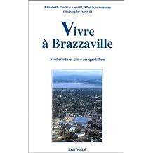 Vivre a Brazzaville.modernite et Crise Au Quotidien