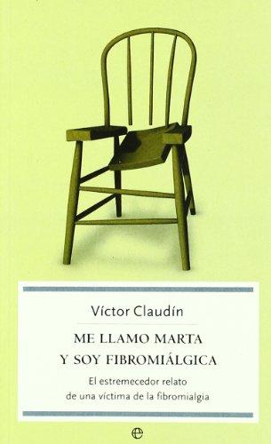 Descargar Libro Me Llamo Marta Y Soy Fibromialgica ) Victor Claudin
