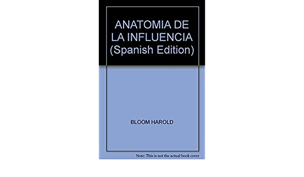 ANATOMIA DE LA INFLUENCIA (Spanish Edition): HAROLD BLOOM ...