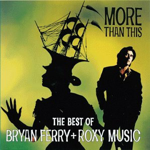 More Than This: The Best Of Bryan Ferry And Roxy Music (The Best Of Bryan Ferry And Roxy Music)