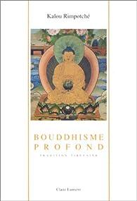 Bouddhisme profond : Tradition tibétaine par Kalou Rinpoché