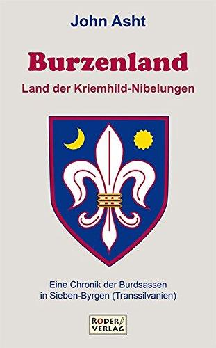 Burzenland - Land der Kriemhild-Nibelungen: Eine Chronik der Burdsassen in Sieben-Byrgen