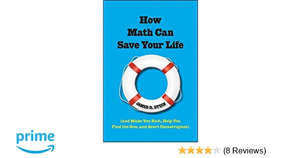 How Math Can Save Your Life: (And Make You Rich, Help You Find The ...