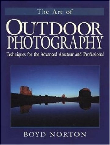 Download The Art of Outdoor Photography: Techniques for the Advanced Amateur and Professional ebook