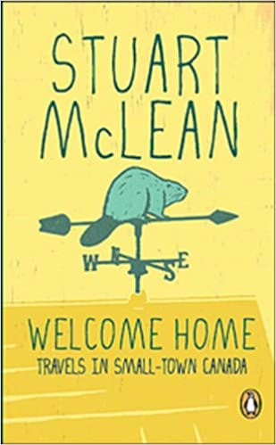 Welcome Home:travels in Smalltown Canada: McLean, Stuart: 9780143173441:  Amazon.com: Books