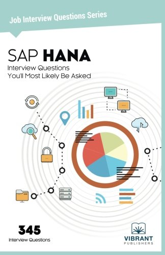 SAP HANA Interview Questions You'll Most Likely Be Asked (Job Interview Questions Series) (Volume 22)