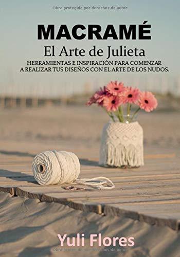 El Arte de Julieta Macramé  [Flores Ramos, Yuliver del Valle] (Tapa Blanda)
