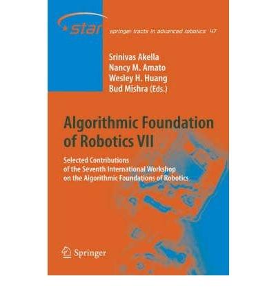 Download [(Algorithmic Foundations of Robotics: v. 7: Selected Contributions of the Seventh International Workshop on the Algorithmic Foundations of Robotics )] [Author: Srinivas Akella] [Aug-2008] pdf epub
