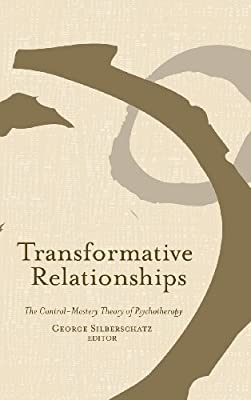 Transformative Relationships: The Control Mastery Theory of Psychotherapy