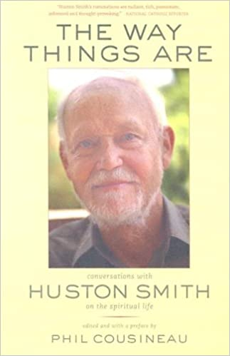 The Way Things Are: Conversations with Huston Smith on the