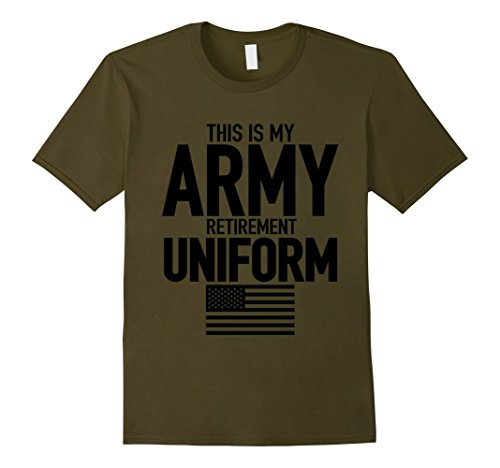 Mens This is My Army Retirement Uniform | Retired Army T Shirt Large Olive