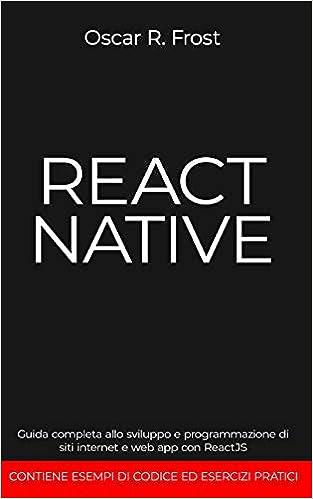 REACT NATIVE: Guida completa allo sviluppo e programmazione di siti internet