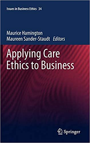 : Applying Care Ethics to Business (Issues in