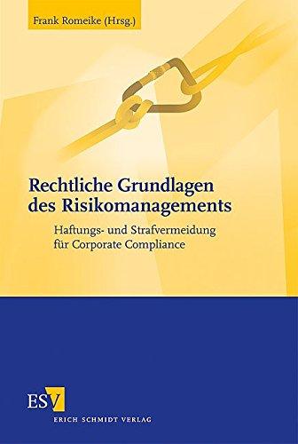 Rechtliche Grundlagen des Risikomanagements: Haftungs- und Strafvermeidung für Corporate Compliance
