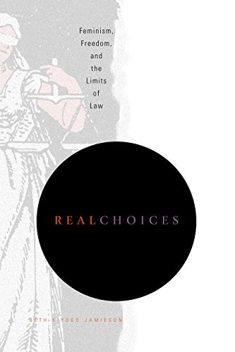 Real Choices: Feminism, Freedom, and the Limits of Law