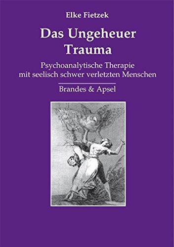 Das Ungeheuer Trauma  Psychoanalytische Therapie Mit Seelisch Schwer Verletzten Menschen