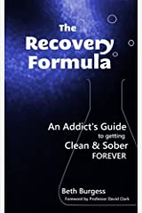 The Recovery Formula: An Addict's Guide to getting Clean and Sober Forever by Beth Burgess (2012-08-03) Paperback