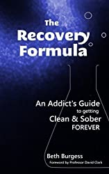 The Recovery Formula: An Addict's Guide to getting Clean and Sober Forever by Beth Burgess (2012-08-03)
