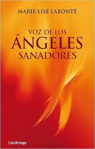 Voz de los Ángeles Sanadores TESTIMONIOS Y VIVENCIAS: Amazon.es: Marie Lise Labonté: Libros
