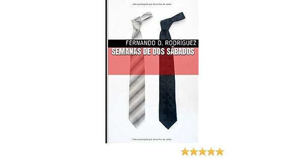 Semanas de dos sábados (Spanish Edition): Fernando D. Rodríguez: 9781522037460: Amazon.com: Books