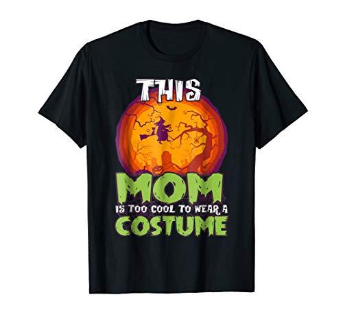 This Mom Is Too Cool To Wear Costume T-shirt Witches Shirts
