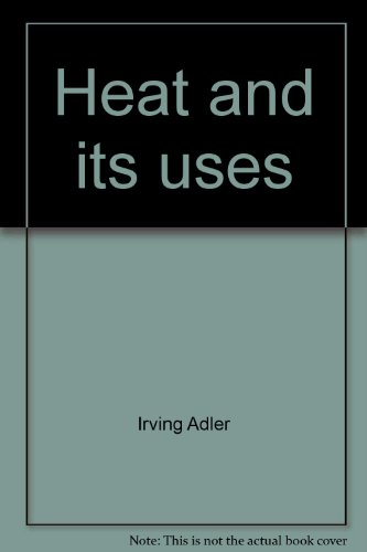 "Heat and its uses (The ""reason why"" books)"