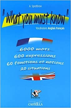 """What you must know"": Vocabulaire anglais français : 6000 mots, 600 expressions, 60 fonctions et notions, 20 situations"
