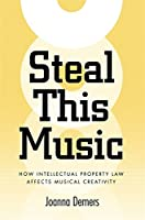 Steal This Music: How Intellectual Property Law Affects Musical Creativity
