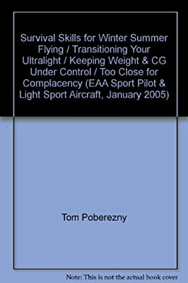 Survival Skills for Winter Summer Flying / Transitioning Your Ultralight / Keeping Weight & CG Under Control / Too Close for Complacency (EAA Sport Pilot & Light Sport Aircraft, January 2005)