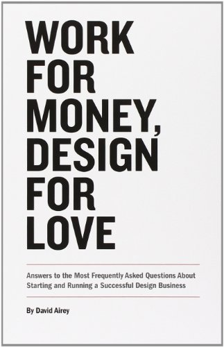 Work for Money, Design for Love: Answers to the Most Frequently Asked Questions About Starting and Running a Successful Design Business (Voices That Matter) (Graphic Design That Works)