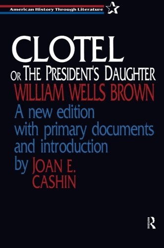 Clotel, or the President's Daughter (American History Through Literature)