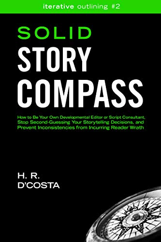Solid Story Compass: How to Be Your Own Developmental Editor or Script Consultant, Stop Second-Guessing Your Storytelling Decisions, and Prevent Inconsistencies ... Reader Wrath (Iterative Outlining Book 2)