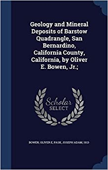 Book Geology and Mineral Deposits of Barstow Quadrangle, San Bernardino, California County, California, by Oliver E. Bowen, Jr.:
