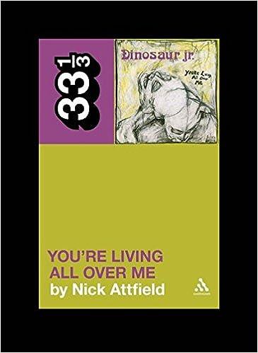 feffb7392 Dinosaur Jr.'s You're Living All Over Me (33 1/3): Nick Attfield ...
