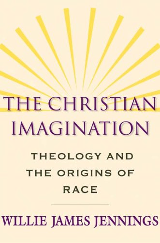 The Christian Imagination: Theology and the Origins of Race