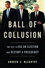 Ball of Collusion: The Plot to Rig an Election and Destroy a Presidency Hardcover