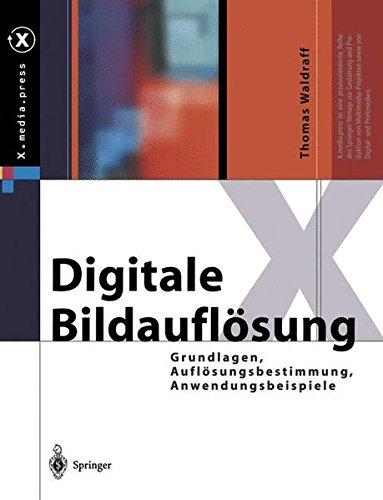 Digitale Bildauflösung: Grundlagen, Auflösungsbestimmung, Anwendungsbeispiele (X.media.press) (German Edition)