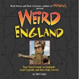 Weird England: Your Travel Guide to England's Local Legends and Best Kept Secrets