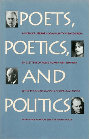 Poets, Poetics, and Politics: America's Literary Community Viewed from the Letters of Rolfe Humphries, 1910-1969