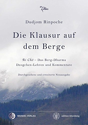 Die Klausur auf dem Berge: Ri Chö – Das Berg-Dharma, Dzogchen-Lehren und Kommentare (Klassiker wiederaufgelegt)