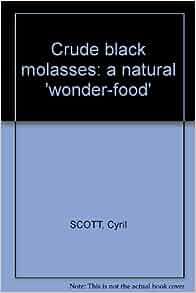 Crude Black Molasses The Natural Wonder Food
